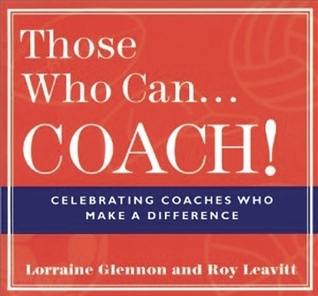 Those Who Can . . . Coach!: Celebrating Coaches Who Make a Difference  by  Lorraine Glennon