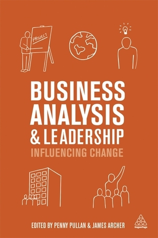 Business Analysis and Leadership: Influencing Change  by  Penny Pullan