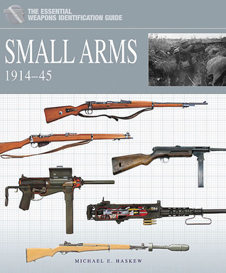 Small Arms 1914-45 Michael Haskew