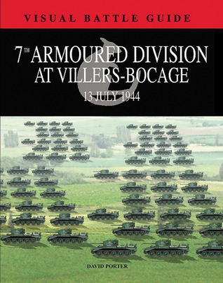 7th Armoured Division at Villers Bocage: 13th July 1944 David Porter