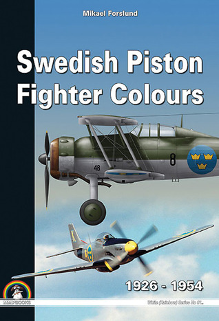 Swedish Piston Fighter Colours: 1926-1954 (White Series (Rainbow))  by  Mikael Forslund