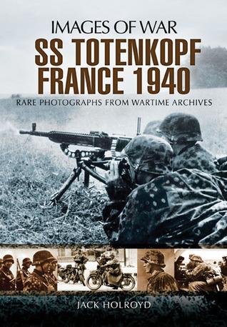 SS-Totenkopf, France 1940. Jack Holroyd Jack Holroyd