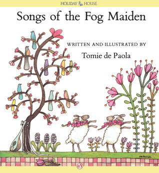 Songs of the Fog Maiden: Read-Aloud Edition Tomie dePaola