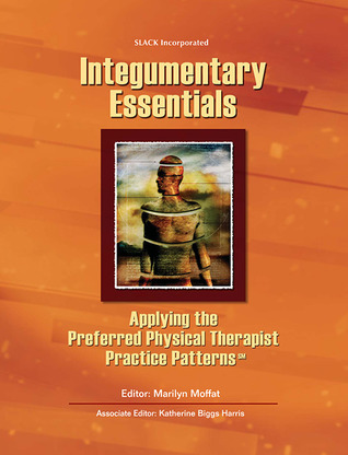 Integumentary Essentials: Applying the Preferred Physical Therapist Patterns Marilyn Moffat