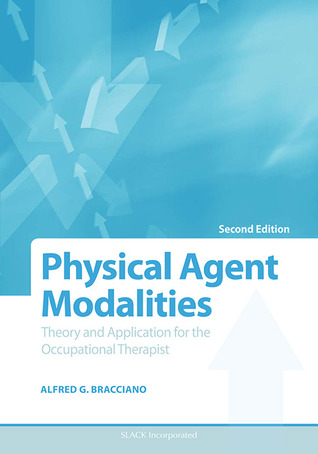 Physical Agent Modalities: Theory and Application for the Occupational Therapist Alfred Bracciano