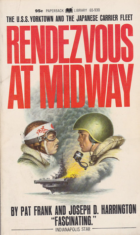 Rendezvous At Midway: U.S.S. Yorktown And The Japanese Carrier Fleet  by  Pat Frank