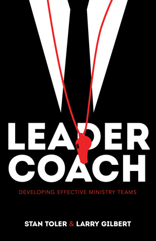 Leader-Coach: Developing Effective Ministry Teams  by  Stan Toler