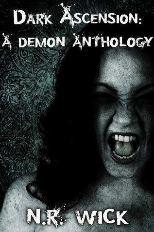 Dark Ascension: A Demon Anthology (Volume 1)  by  N.R. Wick