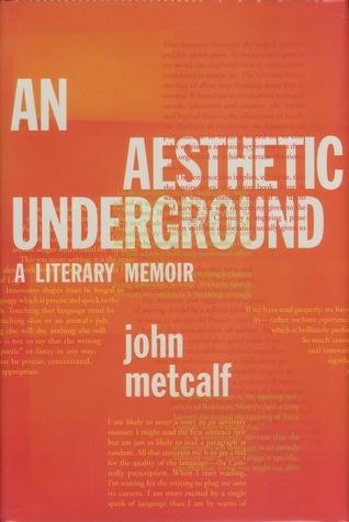 An Aesthetic Underground: A Literary Memoir  by  John Metcalf