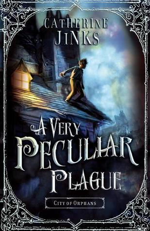 A Very Peculiar Plague (City of Orphans, #2) Catherine Jinks