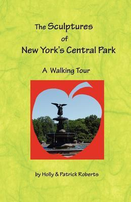 The Sculptures of New Yorks Central Park, a Walking Tour  by  Holly Harlayne Roberts