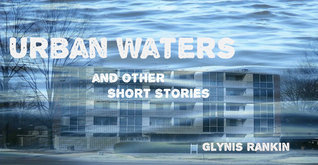 UrbanWaters and other short stories Glynis Rankin