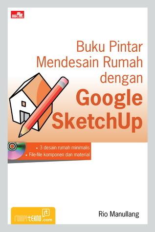 Buku Pintar Mendesain Rumah dengan Google Sketchup  by  Rio Manullang