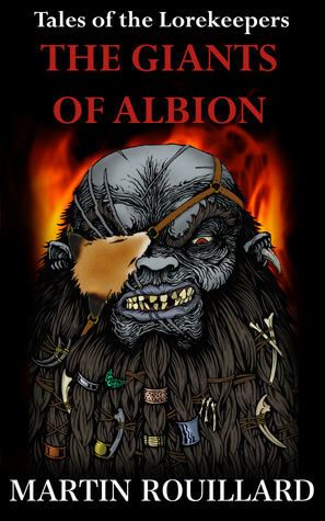 The Giants of Albion (Tales of the Lorekeepers #2)  by  Martin Rouillard