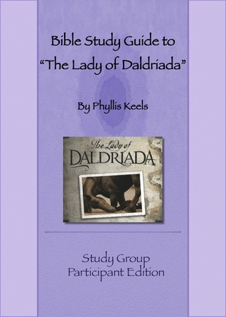 Bible Study Guide to The Lady of Daldriada: (Study Group Participant Edition) Phyllis Keels