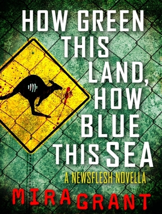 How Green This Land, How Blue This Sea (Newsflesh Trilogy, #3.2) Mira Grant