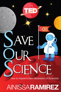 Save Our Science: How to Inspire a New Generation of Scientists  by  Ainissa Ramirez