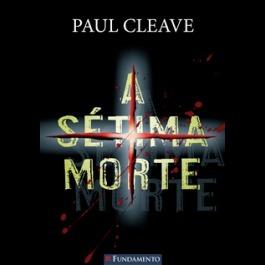 A Sétima Morte  by  Paul Cleave