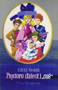 Pięcioro dzieci i coś (Five Children, #1)  by  E. Nesbit