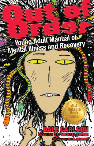 Out of Order: Young Adult Manual of Mental Illness and Recovery Dale Carlson