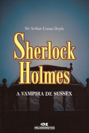 A Vampira De Sussex (Sherlock Holmes, #3) Arthur Conan Doyle