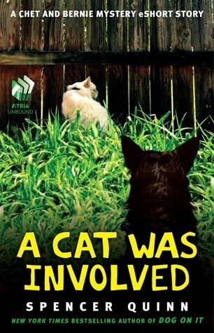 A Cat Was Involved: A Chet and Bernie Mystery eShort Story  by  Spencer Quinn