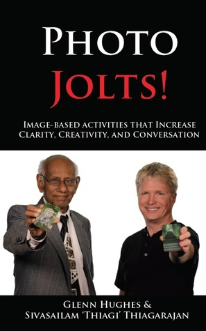 Photo Jolts! Image-based Activities that Increase Clarity, Creativity, and Conversation Glenn  Hughes