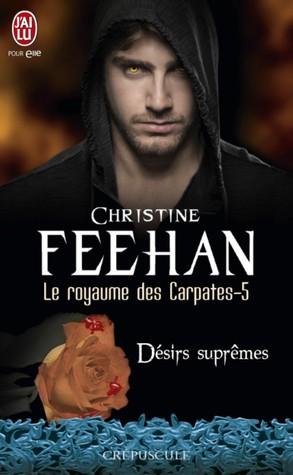 Désirs suprêmes (Le royaume des Carpathes, #5) Christine Feehan