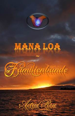 Mana Loa ~ Familienbande  by  Astrid Rose