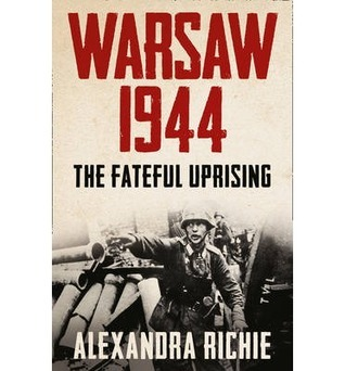 Warsaw 1944: The Fateful Uprising Alexandra Richie