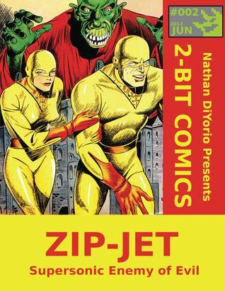 2-Bit Comics #2: Zip-Jet: Supersonic Enemy of Evil  by  Nathan DiYorio