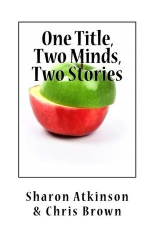 One Title, Two Minds, Two Stories Sharon Atkinson