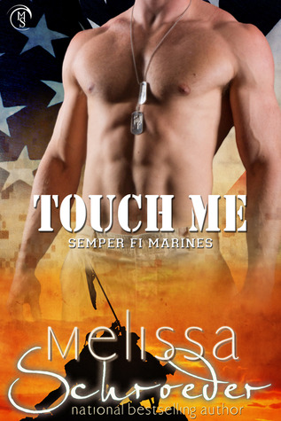Touch Me (Semper Fi Marines, #3)  by  Melissa Schroeder