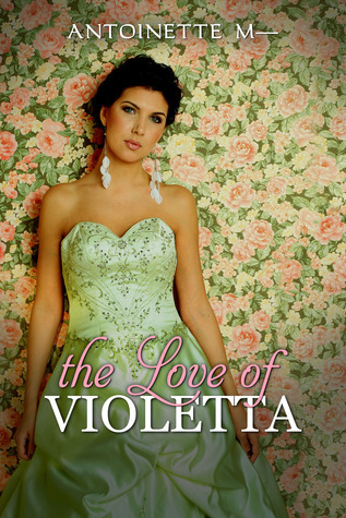 The Love of Violetta  by  Antoinette M.