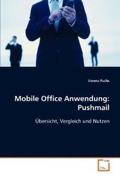 Mobile Office Anwendung: Pushmail - Übersicht, Vergleich und Nutzen Verena Fuchs