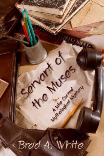 Servant of the Muses (Jake Conrad Mythological Mysteries, #1) Brad A. White