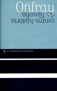 O Cristianismo Hedonista -  Contra-História da Filosofia 2 Michel Onfray