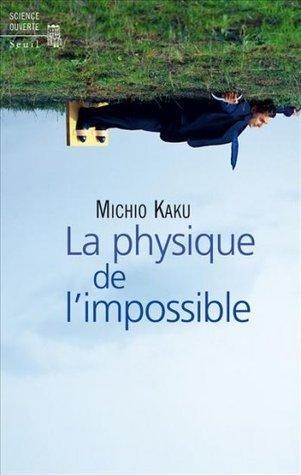 La physique de limpossible Michio Kaku