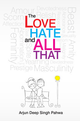 The Love, Hate and All That  by  Arjun Deep Singh Pahwa