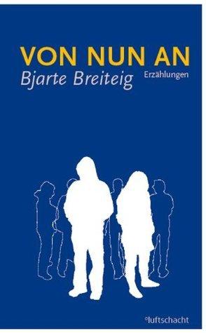 Von nun an: Erzählungen  by  Bjarte Breiteig