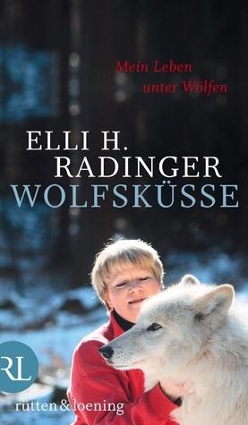 Wolfsküsse: Mein Leben unter Wölfen  by  Elli H. Radinger