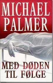 Med døden til følge  by  Michael Palmer