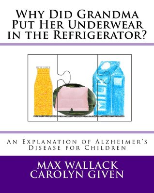 Why Did Grandma Put Her Underwear in the Refrigerator? (Chinese Translation): An Explanation of Dementia for Children  by  Max Wallack