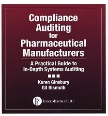 Compliance Auditing for Pharmaceutical Manufacturers: A Practical Guide to In-Depth Systems Auditing  by  Karen Ginsbury