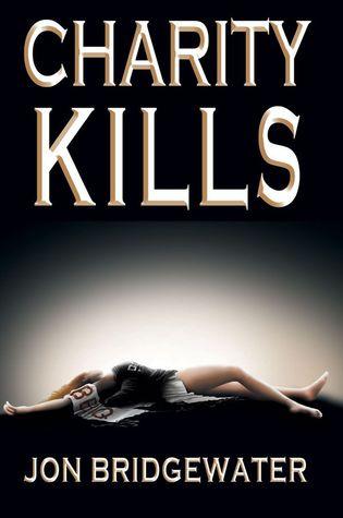 Charity Kills (David Storm Mysteries - Book 1) Jon Bridgewater