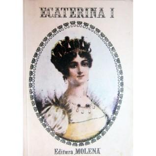 Ecaterina I: Din ţărancă împărăteasă Alex. Propersill