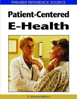 Patient-Centered E-Health  by  E. Vance Wilson