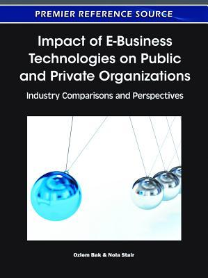 Impact Of E Business Technologies On Public And Private Organizations: Industry Comparisons And Perspectives Ozlem Bak