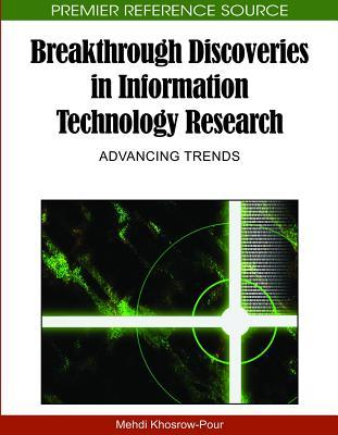 Breakthrough Discoveries in Information Technology Research: Advancing Trends  by  Mehdi Khosrow-Pour Mehdi