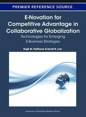 E-Novation For Competitive Advantage In Collaborative Globalization: Technologies For Emerging E Business Strategies Hugh M. Pattinson